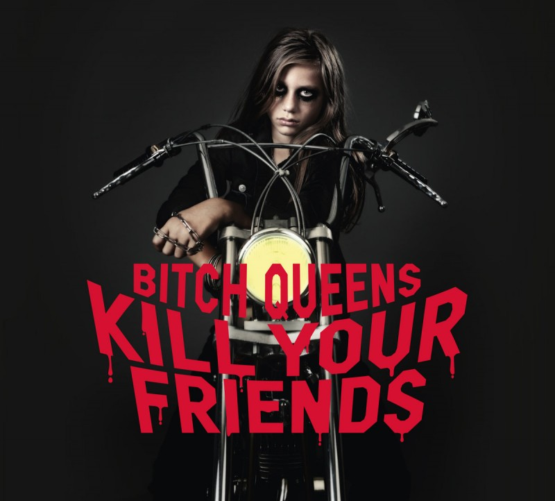 Bitch Queens - Kill Your Friends