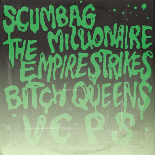 Scumbag Millionaire, The Empire Strikes, Bitch Queens, VCPS - Split Single